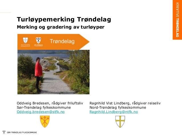 Turløypemerking TrøndelagMerking og gradering av turløyperOddveig Bredesen, rådgiver friluftsliv Ragnhild Vist Lindberg, r...