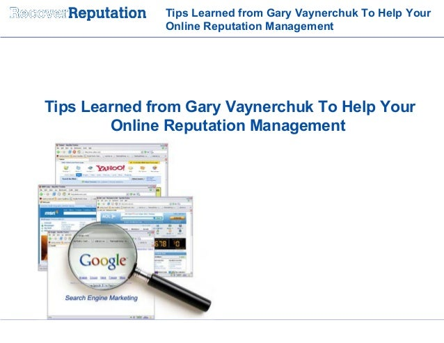 Tips Learned from Gary Vaynerchuk To Help Your Online Reputation Management Tips Learned from Gary Vaynerchuk To Help Your...