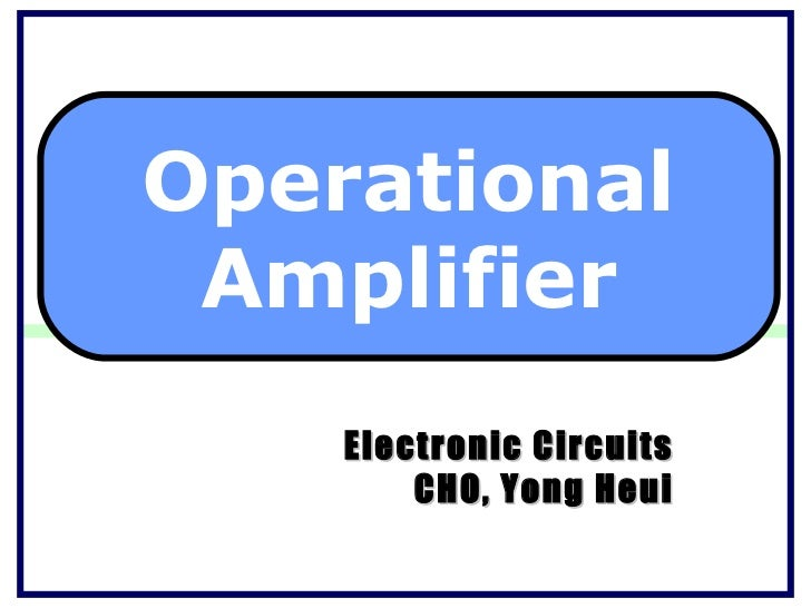 Operational Amplifier    Electronic Circuits        CHO, Yong Heui