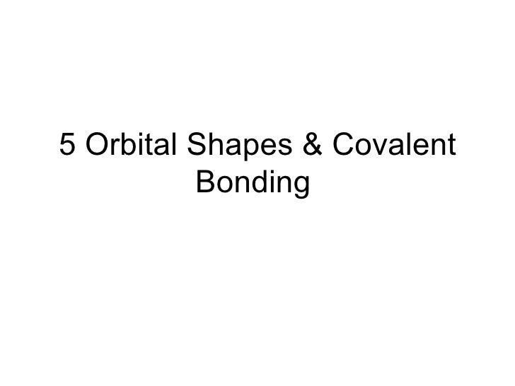 5 Orbital Shapes & Covalent Bonding