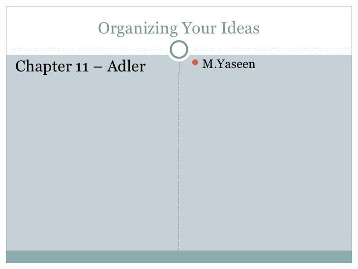 Organizing Your Ideas                       M.YaseenChapter 11 – Adler