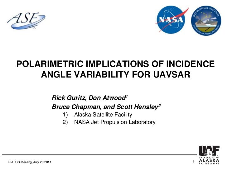 POLARIMETRIC IMPLICATIONS OF INCIDENCE ANGLE VARIABILITY FOR UAVSAR<br />Rick Guritz, Don Atwood1<br />Bruce Chapman, and ...