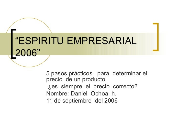 """"""" ESPIRITU EMPRESARIAL 2006"""" 5 pasos prácticos  para  determinar el precio  de un producto ¿es  siempre  el  precio  corre..."""