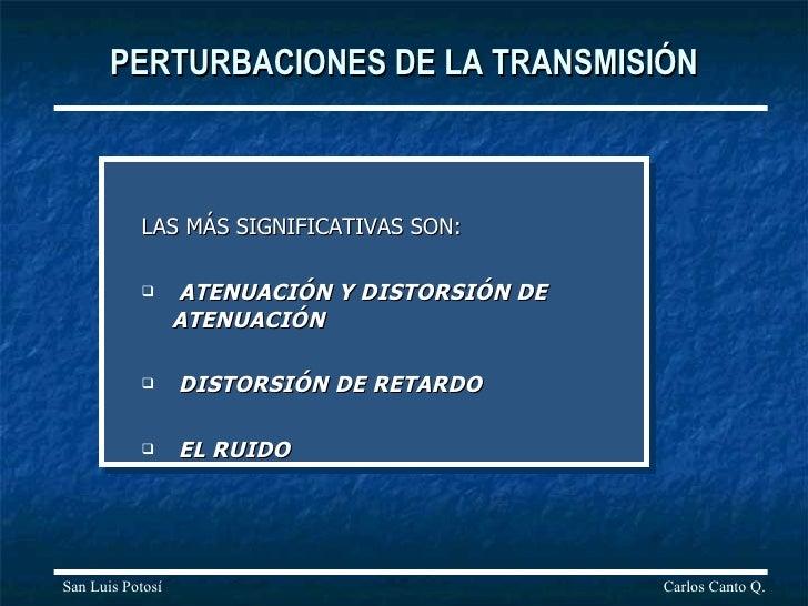 PERTURBACIONES DE LA TRANSMISIÓN <ul><li>LAS MÁS SIGNIFICATIVAS SON: </li></ul><ul><li>ATENUACIÓN Y DISTORSIÓN DE ATENUACI...