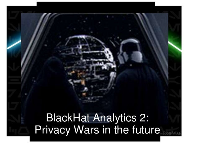 [photo of generla zorg]  BlackHat Analytics 2: Privacy Wars in the future