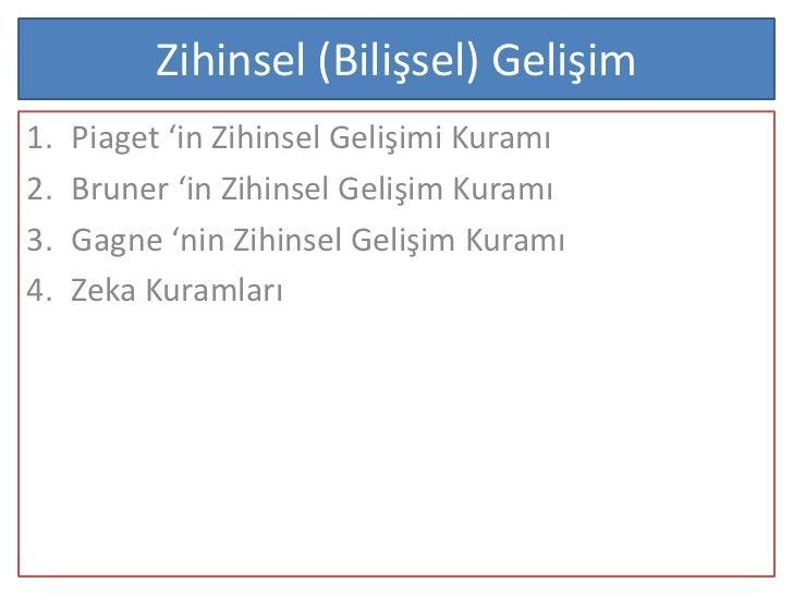 Zihinsel (Bilişsel) Gelişim1.   Piaget 'in Zihinsel Gelişimi Kuramı2.   Bruner 'in Zihinsel Gelişim Kuramı3.   Gagne 'nin ...