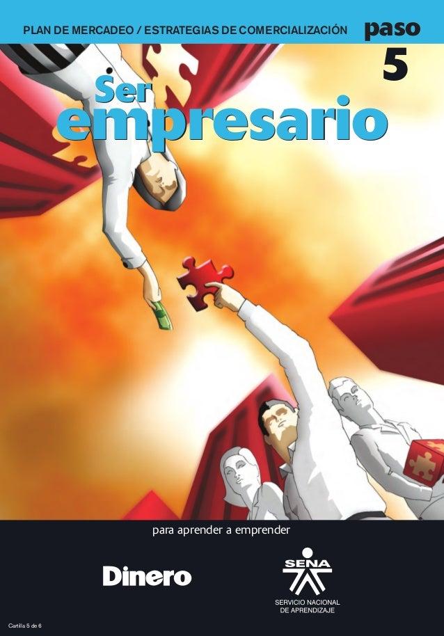 PLAN DE MERCADEO / ESTRATEGIAS DE COMERCIALIZACIÓN  paso  5  Ser  empresario  para aprender a emprender  Cartilla 5 de 6