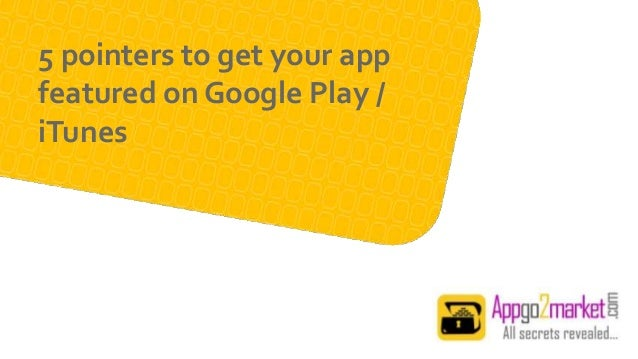 5 pointers to get your app featured on Google Play and iTunes