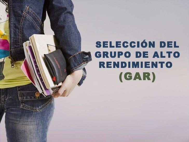 SELECCIÓN DELGRUPO DE ALTO RENDIMIENTO   (GAR)