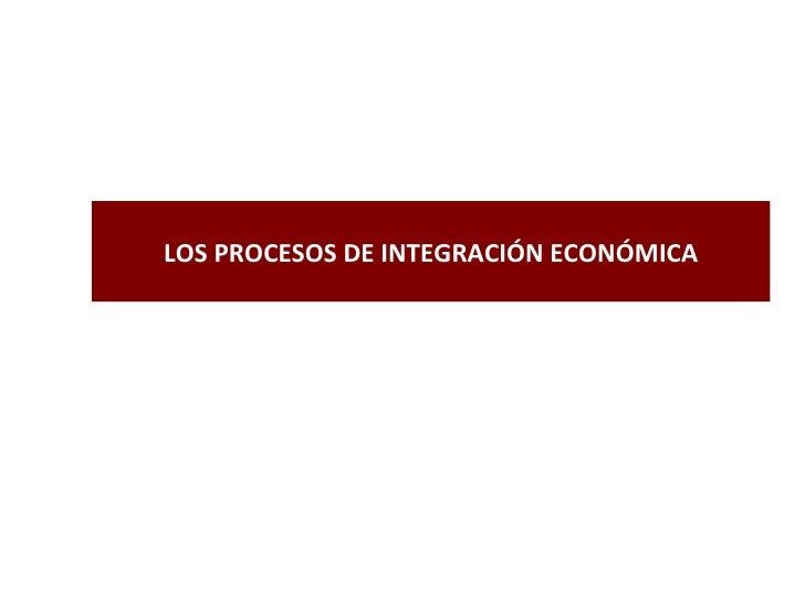 LOS PROCESOS DE INTEGRACIÓN ECONÓMICA