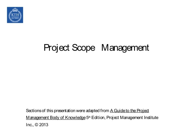 Project Scope Management Sectionsof thispresentation wereadapted from A Guideto theProject Management Body of Knowledge 5t...