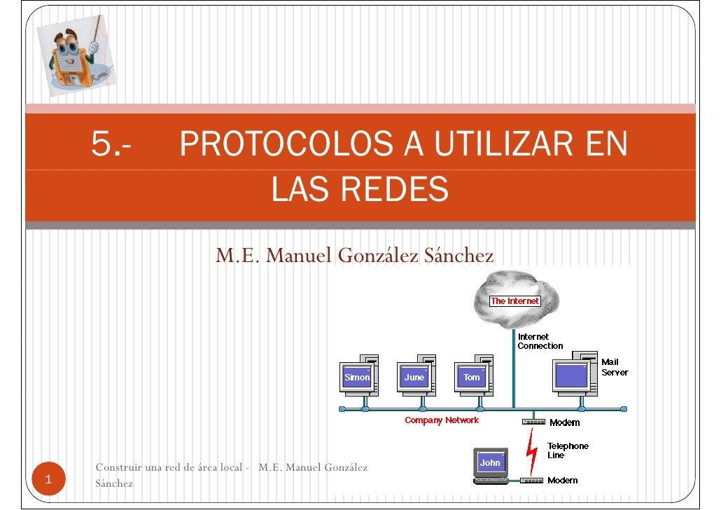 5.-             PROTOCOLOS A UTILIZAR EN                         LAS REDES                            M.E. Manuel González...