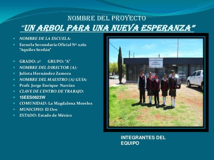 """NOMBRE DEL PROYECTO    """"UN ARBOL PARA UNA NUEVA ESPERANZA""""   NOMBRE DE LA ESCUELA:   Escuela Secundaria Oficial Nº 0262 ..."""