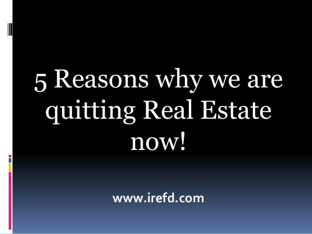 5 Reasons why we are quitting Real Estate now! www.irefd.com