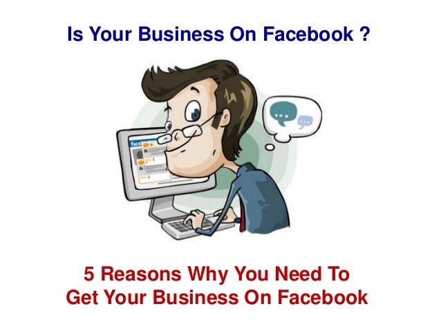 Is Your Business On Facebook ?5 Reasons Why You Need ToGet Your Business On Facebook