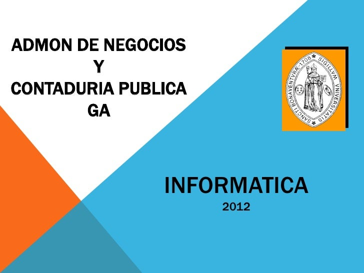 ADMON DE NEGOCIOS        YCONTADURIA PUBLICA       GA               INFORMATICA                     2012
