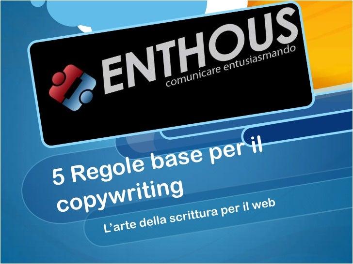 5 Regole base per il copywritingIl copywriting è una tecnica di scrittura utilizzata per laproduzione di contenuto del sit...