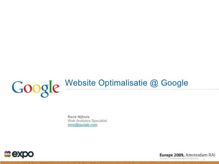 Website Optimalisatie @ Google Google Confidential and Proprietary René Nijhuis Web Analytics Specialist [email_address]