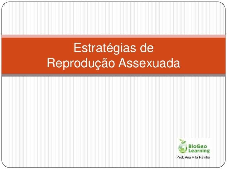 Estratégias deReprodução Assexuada                   Prof. Ana Rita Rainho