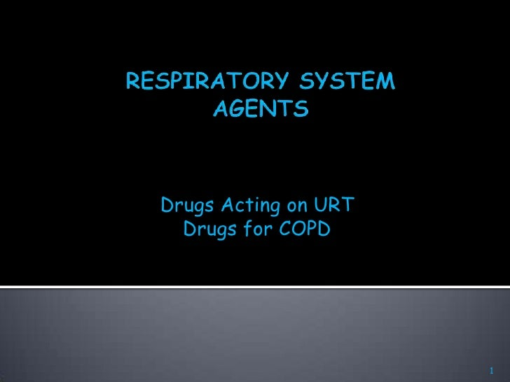 Drugs Acting on URT  Drugs for COPD                      1