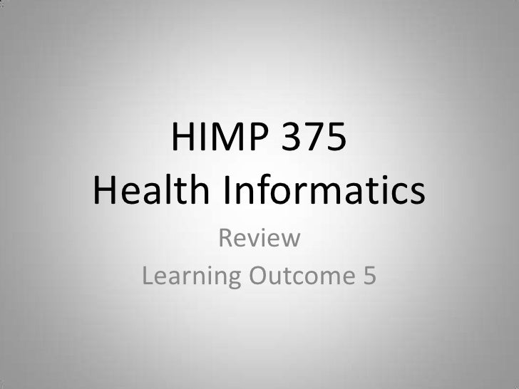 HIMP 375Health Informatics<br />Review<br />Learning Outcome 5<br />