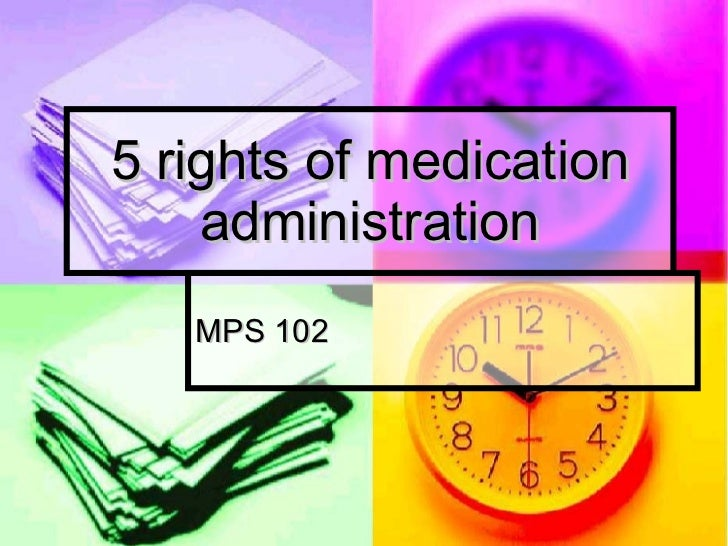 5 rights of medication administration MPS 102
