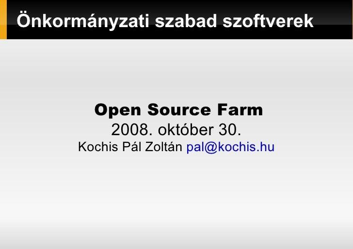 Önkormányzati szabad szoftverek Open Source Farm 2008. október 30. Kochis Pál Zoltán  [email_address]