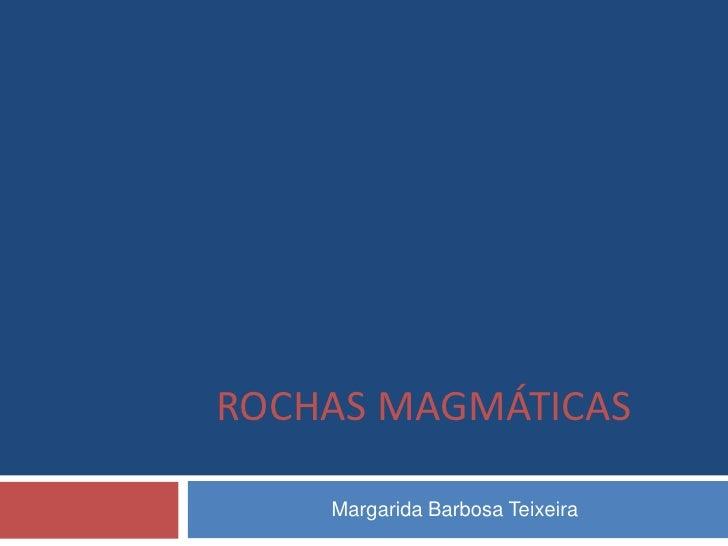 ROCHAS MAGMÁTICAS    Margarida Barbosa Teixeira
