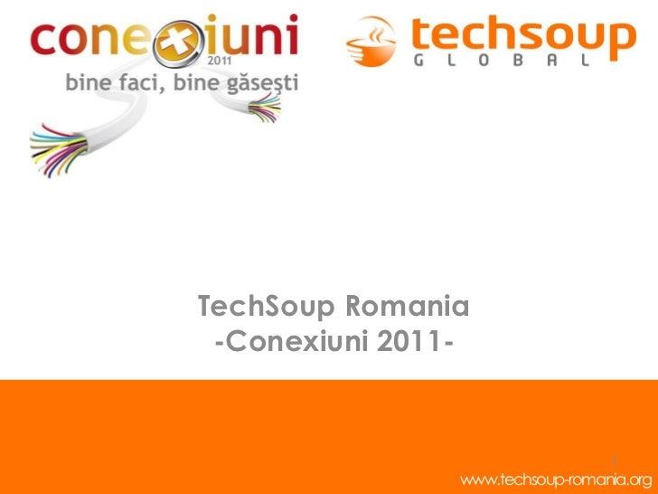TechSoup Romania -Conexiuni 2011-                                  1                www.techsoup-romania.org