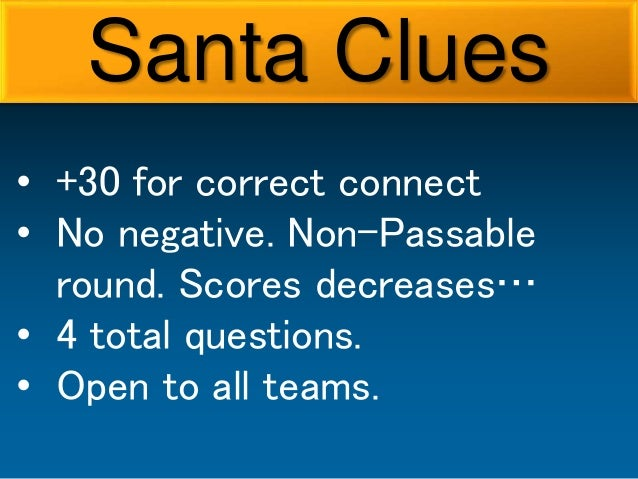 • +30 for correct connect • No negative. Non-Passable round. Scores decreases… • 4 total questions. • Open to all teams. S...