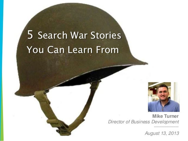 OVERVIEW #123webinar | @webmarketing123 5 Search War Stories You Can Learn From Mike Turner Director of Business Developme...
