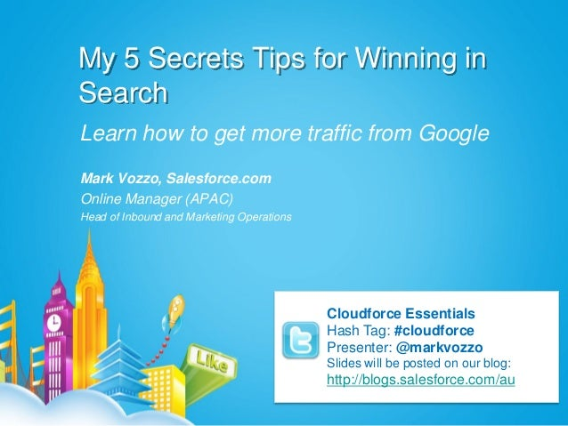 My 5 Secrets Tips for Winning inSearchLearn how to get more traffic from GoogleMark Vozzo, Salesforce.comOnline Manager (A...