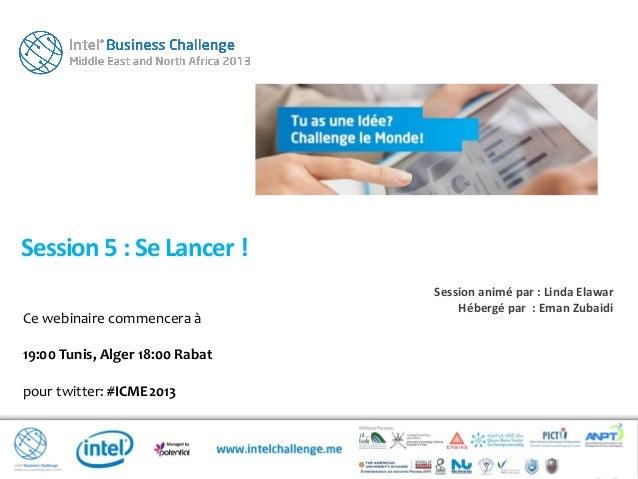 Ce webinaire commencera à19:00 Tunis, Alger 18:00 Rabatpour twitter: #ICME2013Session 5 : Se Lancer !Session animé par : L...