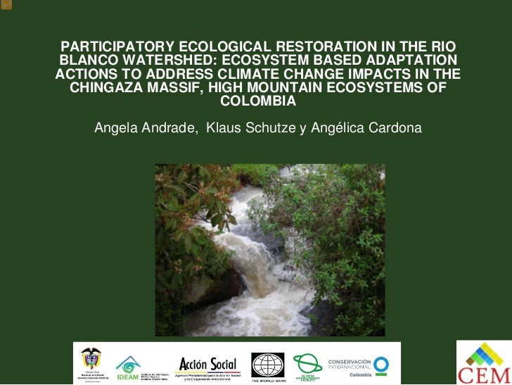 PARTICIPATORY ECOLOGICAL RESTORATION IN THE RIOBLANCO WATERSHED: ECOSYSTEM BASED ADAPTATIONACTIONS TO ADDRESS CLIMATE CHAN...