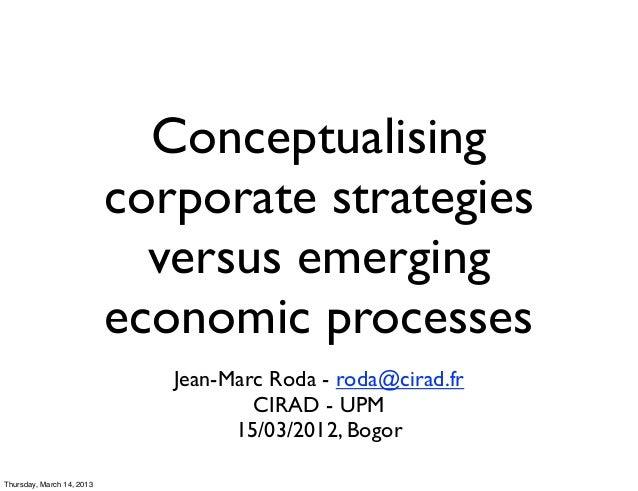 Seminar 13 March 2013 - Session 5 - Conceptualising corporate strategies versus emerging economic processes- by Jean-Marc Roda