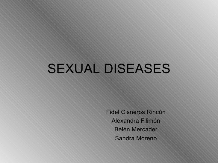 SEXUAL DISEASES Fidel Cisneros Rincón Alexandra Filimón Belén Mercader Sandra Moreno