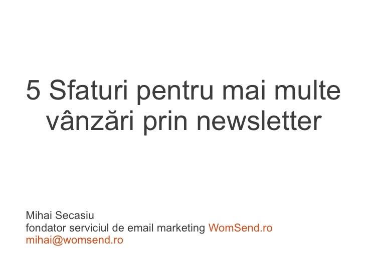 5 Sfaturi pentru mai multe  vânzări prin newsletterMihai Secasiufondator serviciul de email marketing WomSend.romihai@woms...