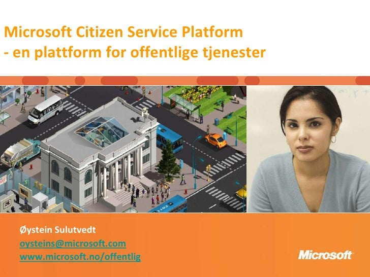Microsoft Citizen Service Platform - en plattform for offentligetjenester<br />Øystein Sulutvedt <br />oysteins@microsoft...