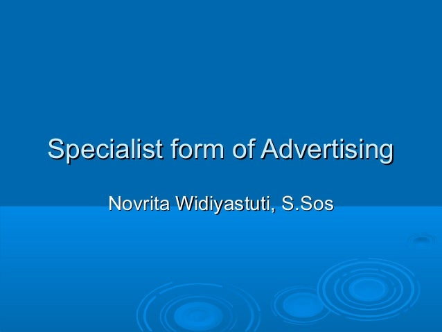 Specialist form of AdvertisingSpecialist form of Advertising Novrita Widiyastuti, S.SosNovrita Widiyastuti, S.Sos