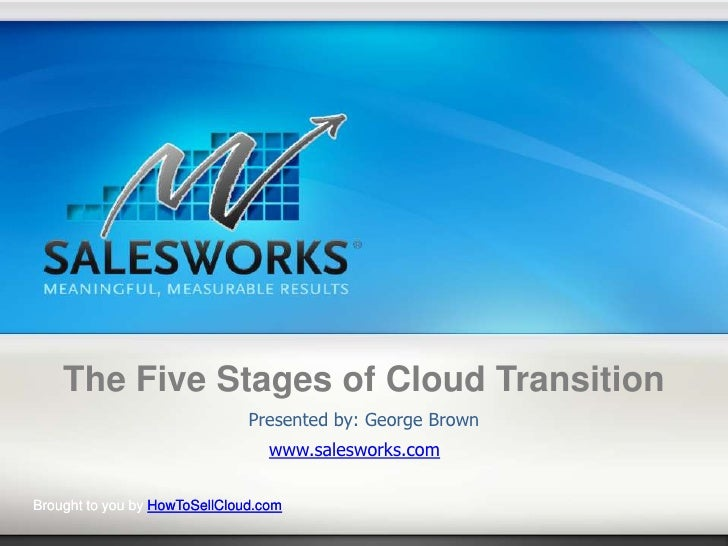 The Five Stages of Cloud Transition                               Presented by: George Brown                              ...