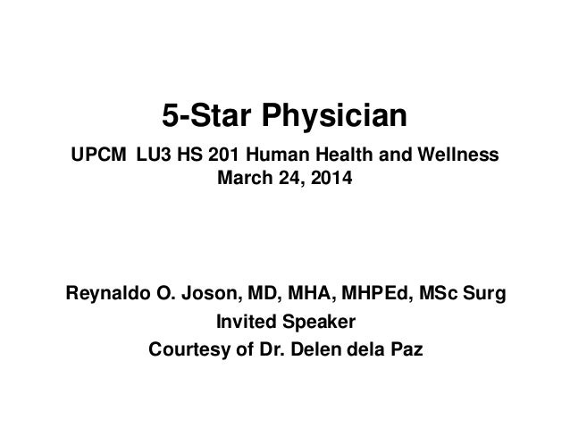5-Star Physician UPCM LU3 HS 201 Human Health and Wellness March 24, 2014 Reynaldo O. Joson, MD, MHA, MHPEd, MSc Surg Invi...