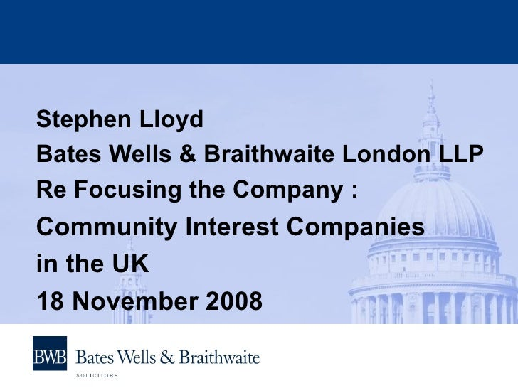 <ul><li>Stephen Lloyd  </li></ul><ul><li>Bates Wells & Braithwaite London LLP </li></ul><ul><li>Re Focusing the Company : ...