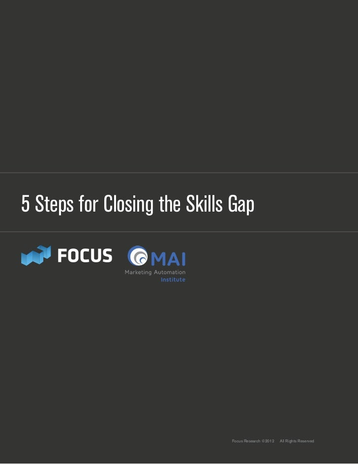 5 Steps for Closing the Skills Gap                              Focus Research ©2012   All Rights Reserved