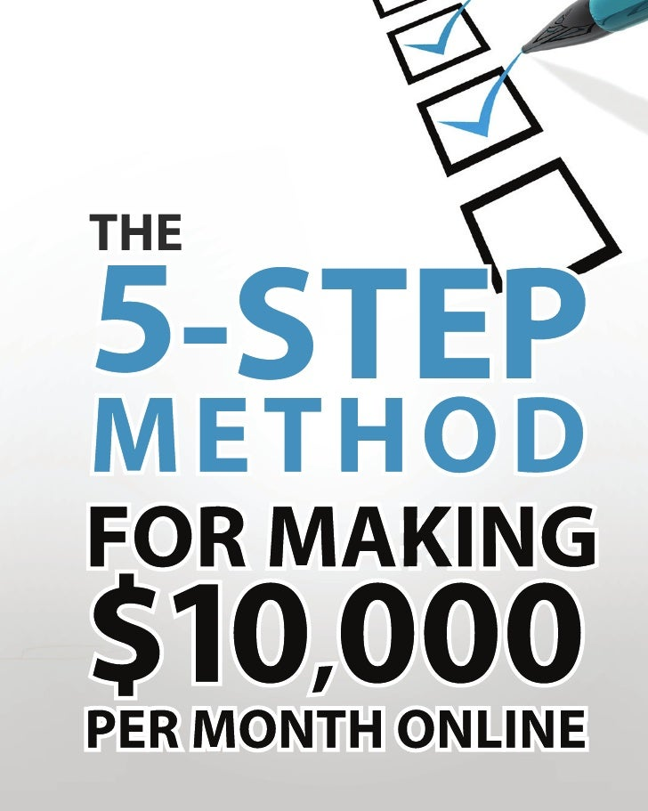 The 5 Step Method for Making $10,000 Per Month Online    Firstly, I want to mention, that for those of you who would prefe...