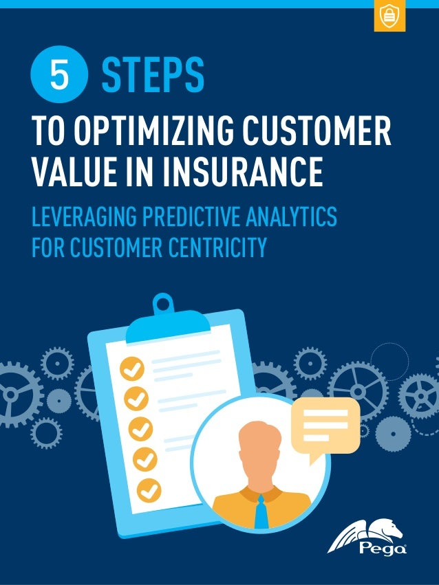 5 STEPS TO OPTIMIZING CUSTOMER VALUE IN INSURANCE LEVERAGING PREDICTIVE ANALYTICS FOR CUSTOMER CENTRICITY
