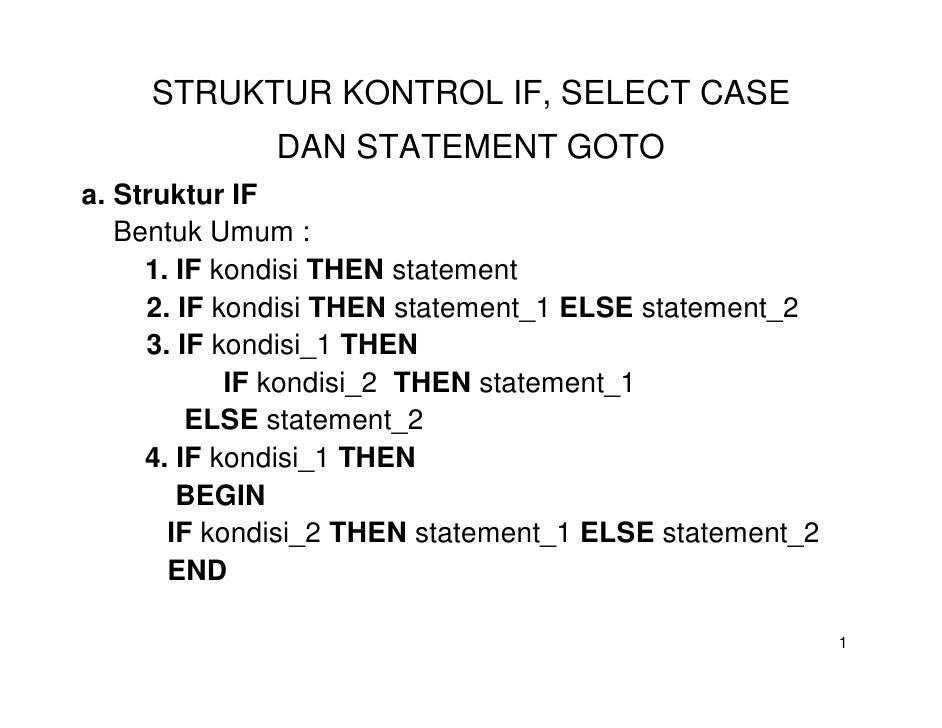 STRUKTUR KONTROL IF, SELECT CASE              DAN STATEMENT GOTOa. Struktur IF   Bentuk Umum :     1. IF kondisi THEN stat...