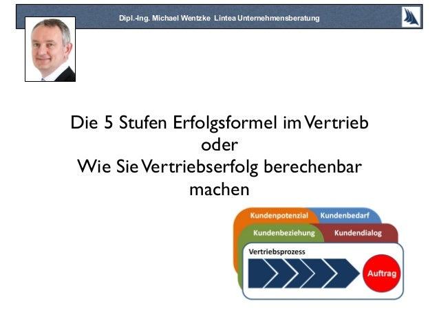 Die 5 Stufen Erfolgsformel imVertrieboderWie SieVertriebserfolg berechenbarmachenDipl.-Ing. Michael Wentzke Lintea Unterne...