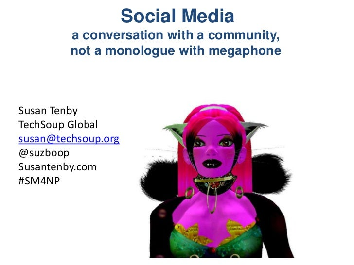 Social Media <br />a conversation with a community, <br />not a monologue with megaphone<br />Susan Tenby<br />TechSoup Gl...
