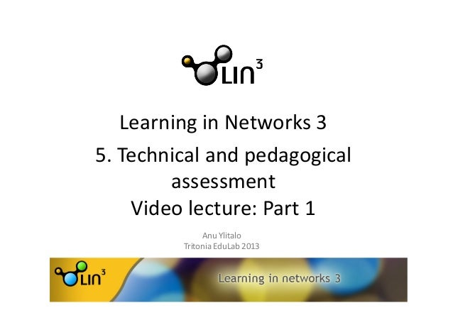 Learning	  in	  Networks	  3	  	  	  5.	  Technical	  and	  pedagogical	  assessment	  	  Video	  lecture:	  Part	  1	  An...