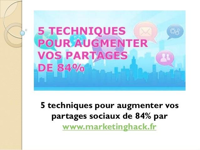 5 techniques pour augmenter vos partages sociaux de 84% par www.marketinghack.fr